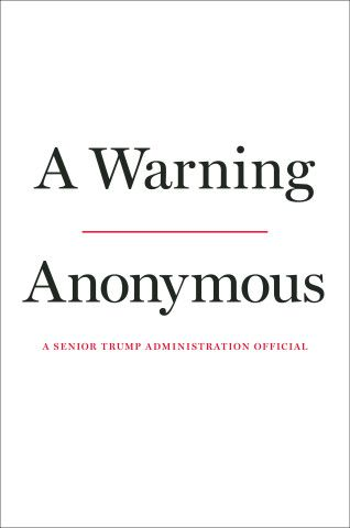 """""""A Warning"""" by an anonymous, though now famous, Trump White House official."""