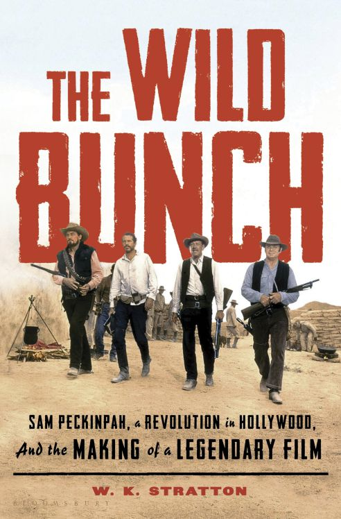 """This cover image released by Bloomsbury shows """"The Wild Bunch: Sam Peckinpah, a Revolution in Hollywood, and the Making of a Legendary Film,"""" by W.K. Stratton. (Bloomsbury via AP)"""