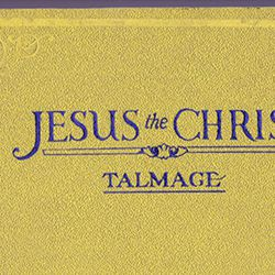 """A copy of the book """"Jesus the Christ,"""" written by James E. Talmage."""