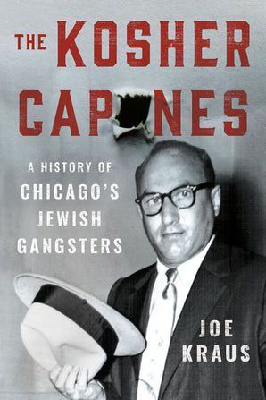 """""""Kosher Capones: A History of Chicago's Jewish Gangsters"""" by Joe Kraus."""
