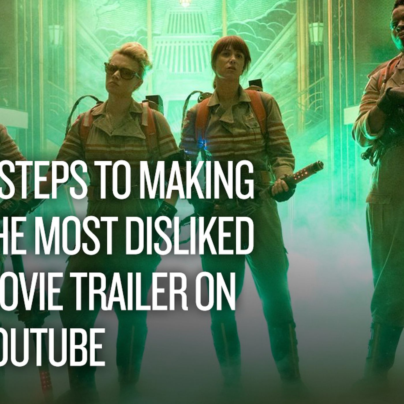 11 steps to making the most disliked movie trailer on youtube
