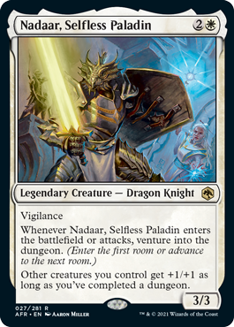 Nadaar, Selfless Paladin is a Legendary Creature, a Dragon Knight, with vigilance and other benefits.