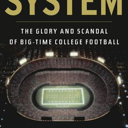 """""""The System: The Glory and Scandal of Big-time College Football"""" is a book by Jeff Benedict and Armen Keteyian."""