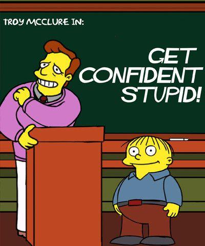 get confident stupid