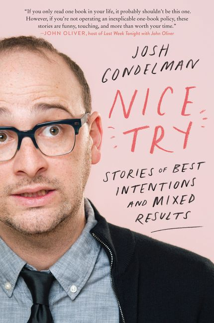 """""""Nice Try: Stories of Best Intentions and Mixed Results""""by Josh Gondelman ."""