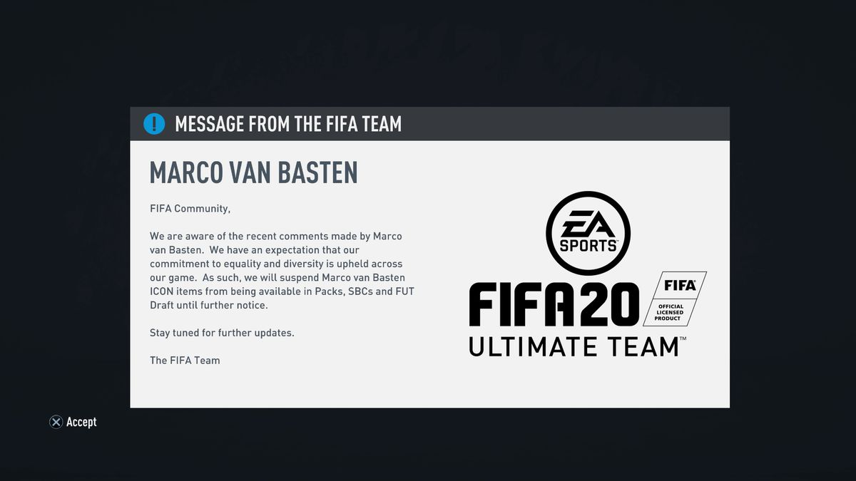 "screenshot of a message to FIFA 20 players: ""We are aware of the recent comments made by Marco Van Basten. ... We will suspend Marco Van Basten Icon items from being available in packs, SBCs and FUT Draft until further notice."""