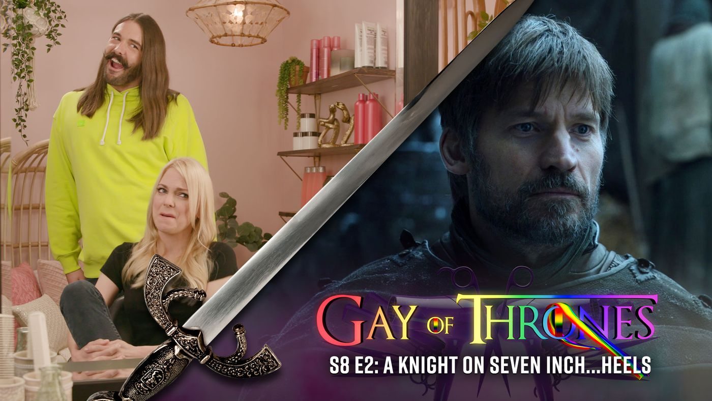 Gay Of Thrones S8 E2: A Knight On Seven Inch...Heels (with Anna Faris)