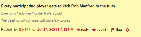 Every participating player gets to kick Rob Manfred in the nuts 3 recs