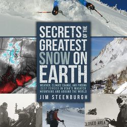 """""""Secrets of the Greatest Snow on Earth"""" is by Jim Steenburgh."""