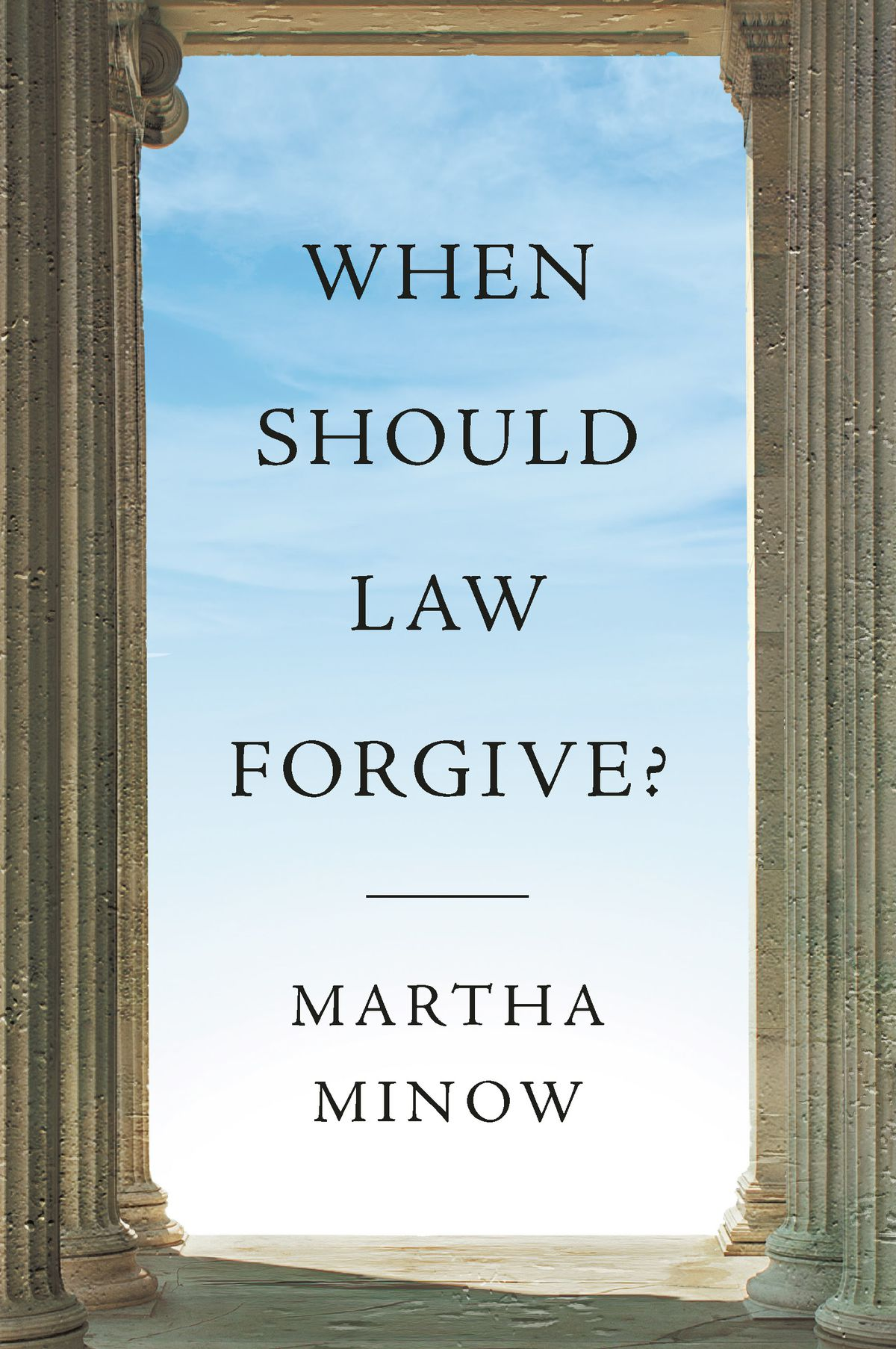 """The cover of the book """"When Should Law Forgive?"""" by Martha Minow shows a view through Greek building columns to a blue sky with clouds."""