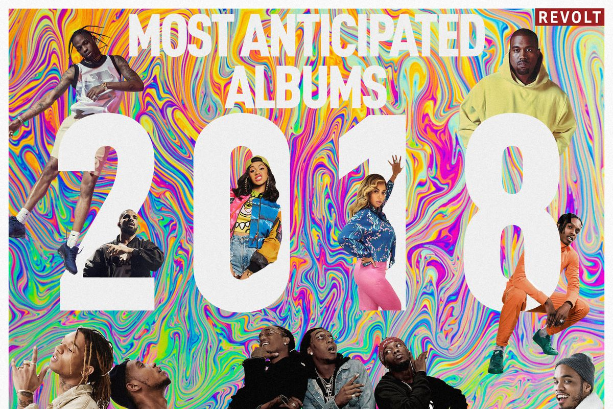 The 28 Most Anticipated Albums of 2018 - REVOLT