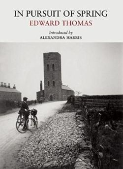 In Pursuit of Spring, by Edward Thomas, with an introduction by Alexandra Harris, published by Little Toller Books