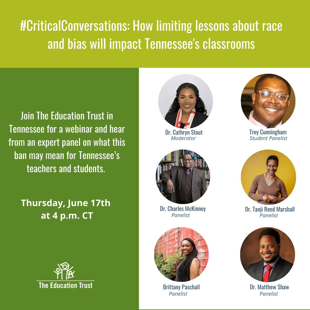 """A flyer for an event held by the Education Trust called """"#CriticalConversations: How limiting lessons about race and bias will impact Tennessee's classrooms."""" The event, which will be held on Thursday, June 17th at 4 p.m. CST, will include a panel of experts: Dr. Cathryn Stout is acting as the moderator, speaking with student Trey Cunningham, Dr. Charles McKinney, Dr. Tanji Reed Marshall, Brittany Paschall and Dr. Matthew Shaw."""