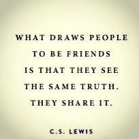 """What draws people to be friends is that they see the same truth. They share it."" — C.S. Lewis"