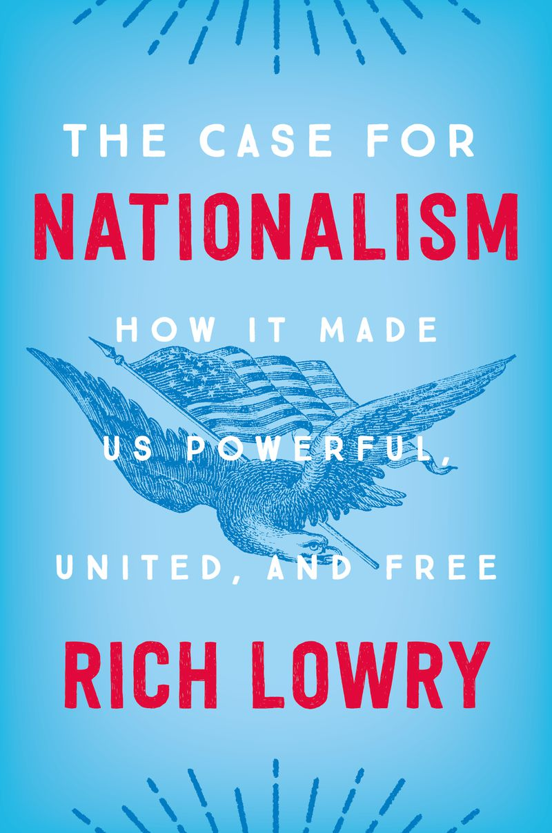 "The cover of the book ""The Case for Nationalism: How it made us powerful, united, and feee"" by Rick Lowry."