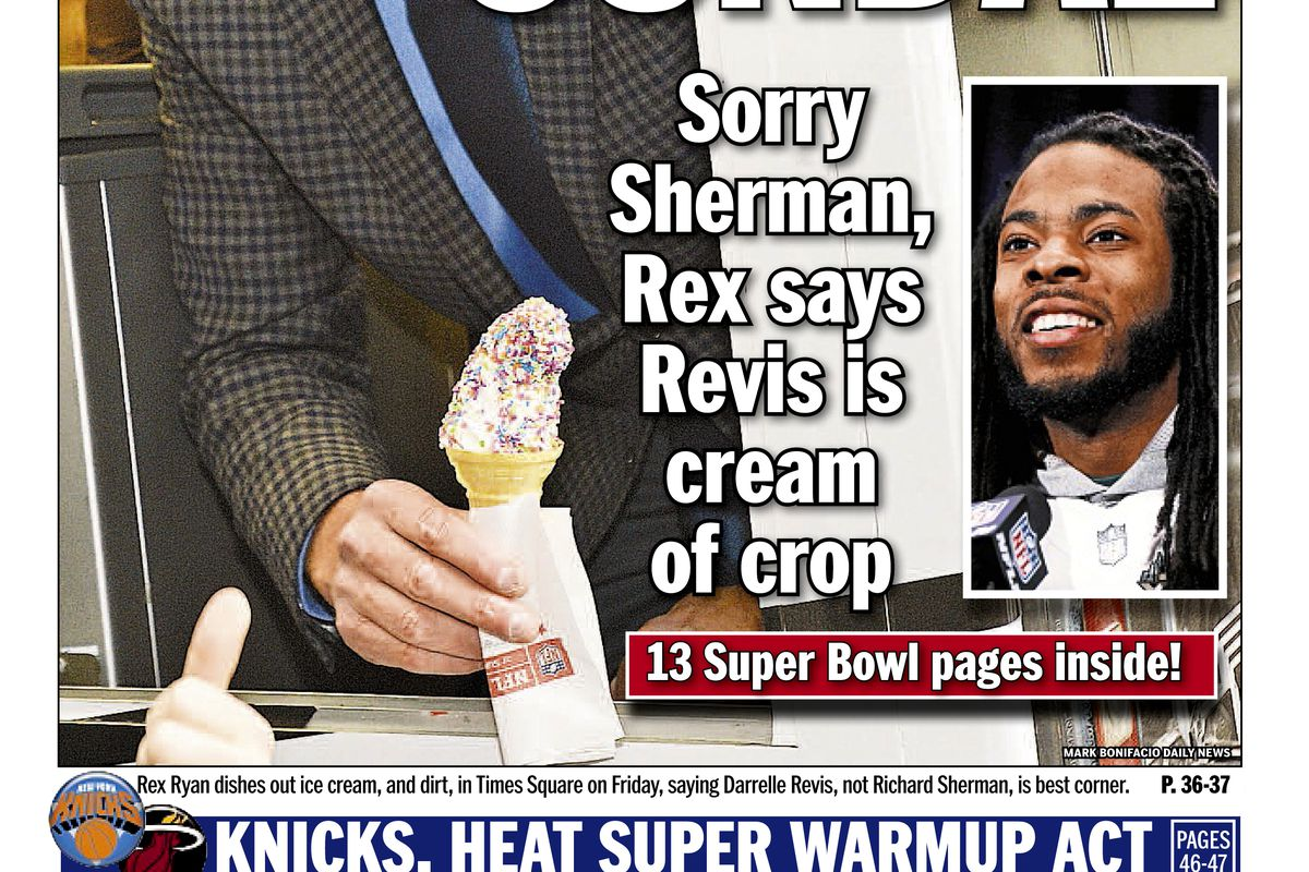 Daily News back page SUPER SUNDAE Sorry, sherman, Rex says Revis is cream of crop