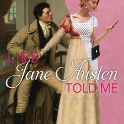 """""""Lies Jane Austen Told to Me"""" is by Julie Wright."""