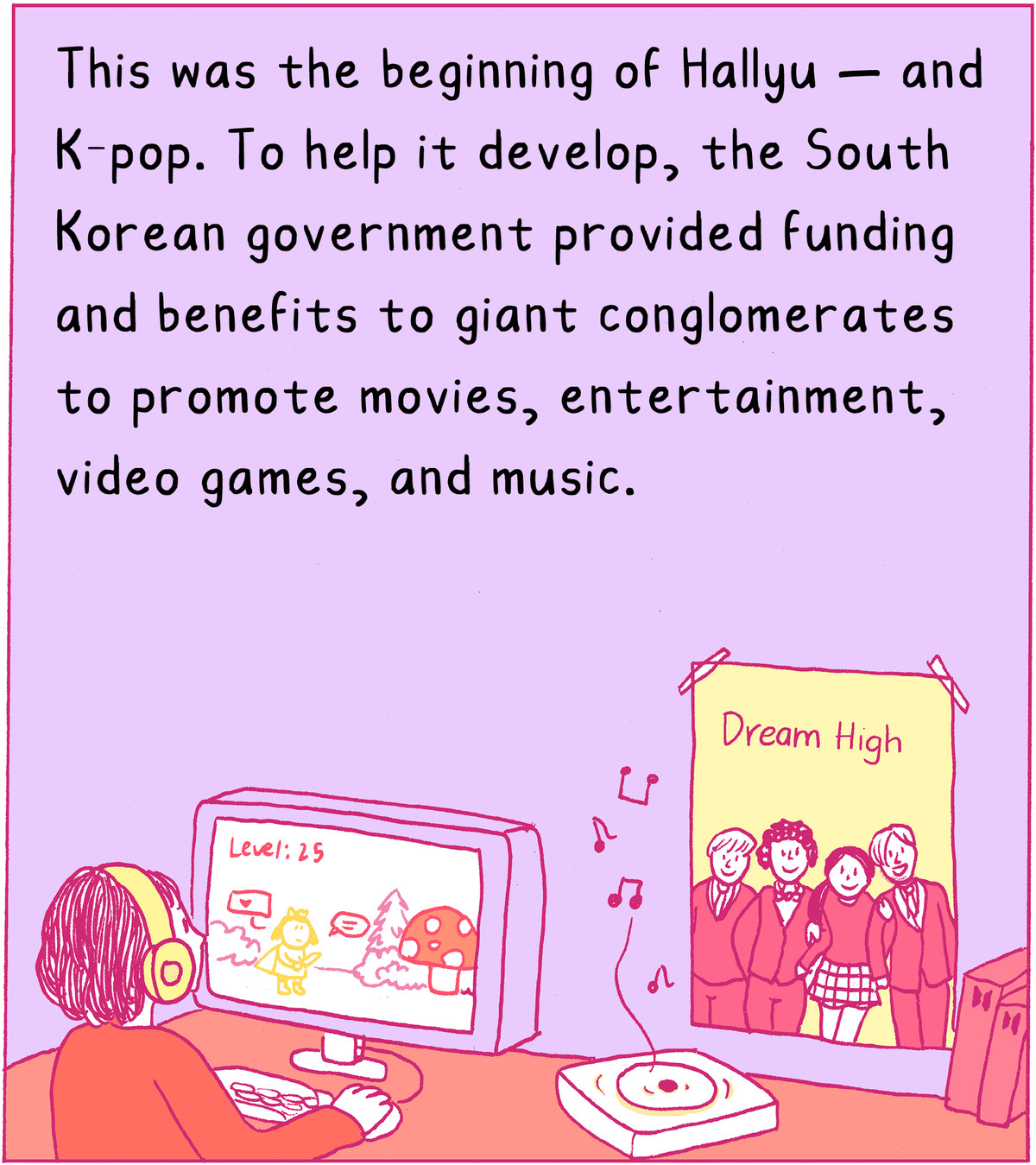 This was the beginning of Hallyu — and K-pop.To help it develop, the South Korean government provided funding and benefits to giant conglomerates to promote movies, entertainment, video games, and music.