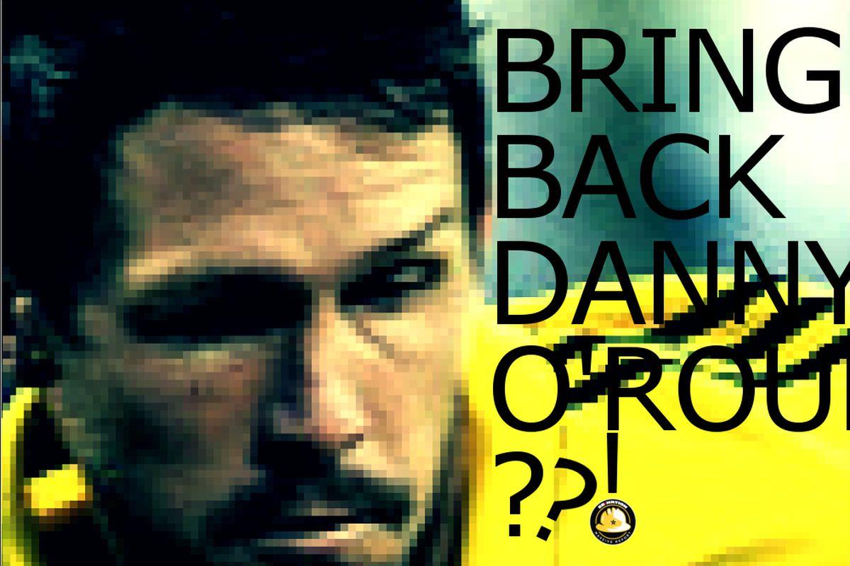 Bring Back Danny O'Rourke?