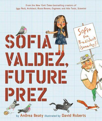 """""""Sofia Valdez, Future Prez"""" by Andrea Beaty and illustrator David Roberts will come out Nov. 5.   Abrams Children's Books"""