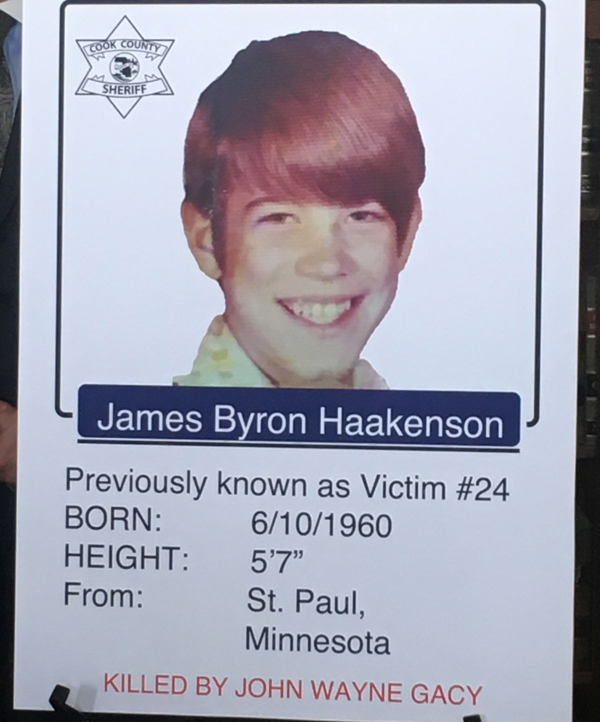 Cook County Sheriff Tom Dart on Wednesday announced that another victim of serial killer John Wayne Gacy has been identified. This victim was a 16-year-old runaway from Minnesota, James Byron Haakenson.   Mitch Dudek/Sun-Times