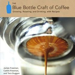 """<em>The Blue Bottle Craft of Coffee: Growing, Roasting, and Drinking, with Recipes</em> by James Freeman and Caitlin Freeman. Ten Speed Press: <a href=""""http://www.amazon.com/Blue-Bottle-Craft-Coffee-Roasting/dp/1607741180/ref=sr_1_270?s=books&ie=UTF8&qid="""