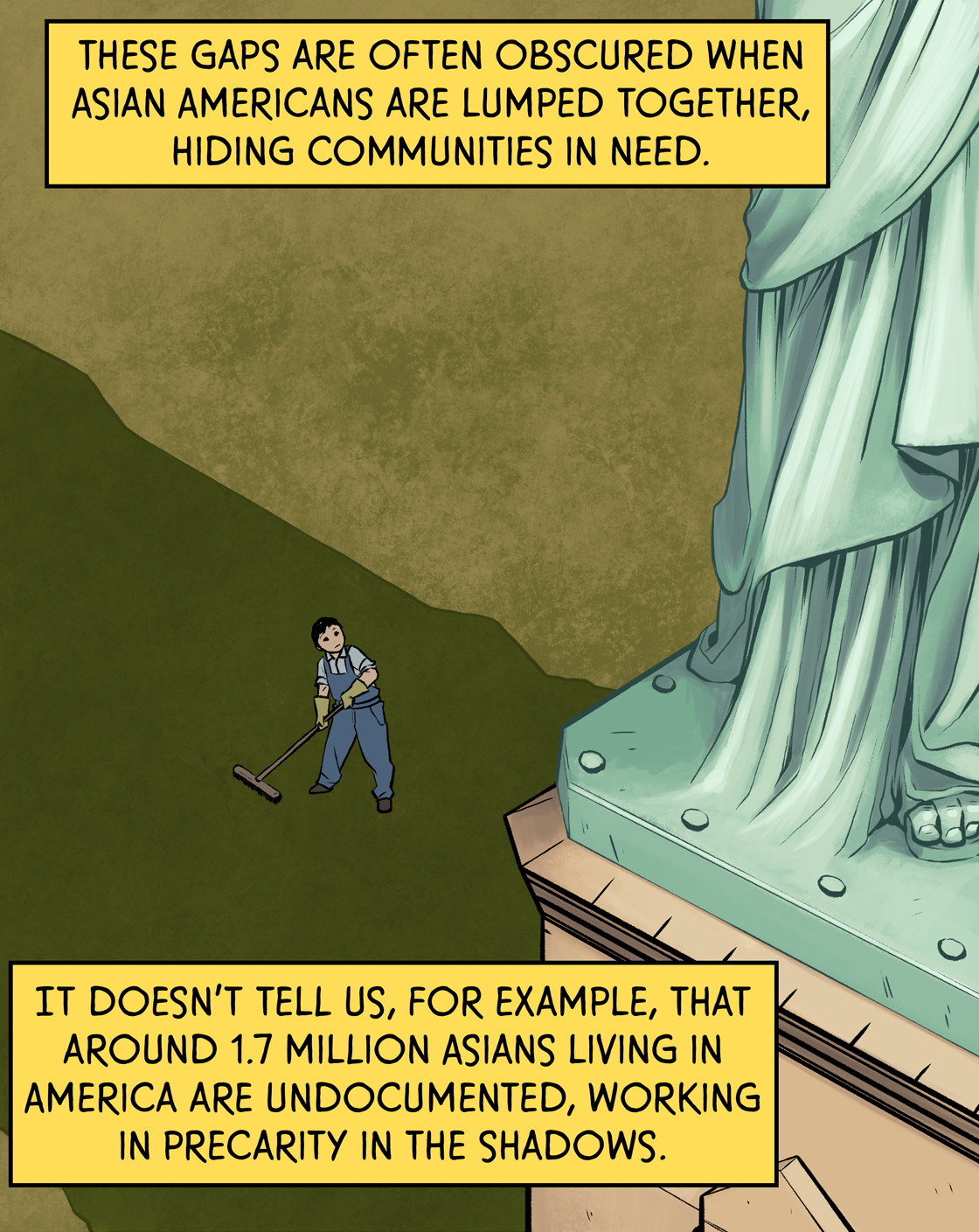 These gaps are often obscured when Asian Americans are lumped together, hidingcommunities in need. It doesn't tell us, for example, that around 1.7 million Asians living in America are undocumented, working in precarity in the shadows.