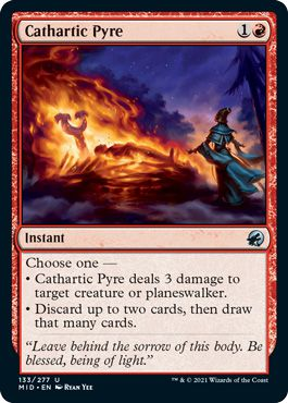 Cathartic Pyre, Instant, does three damage to a target creature or allows the caster to discard two cards, then draw two cards.