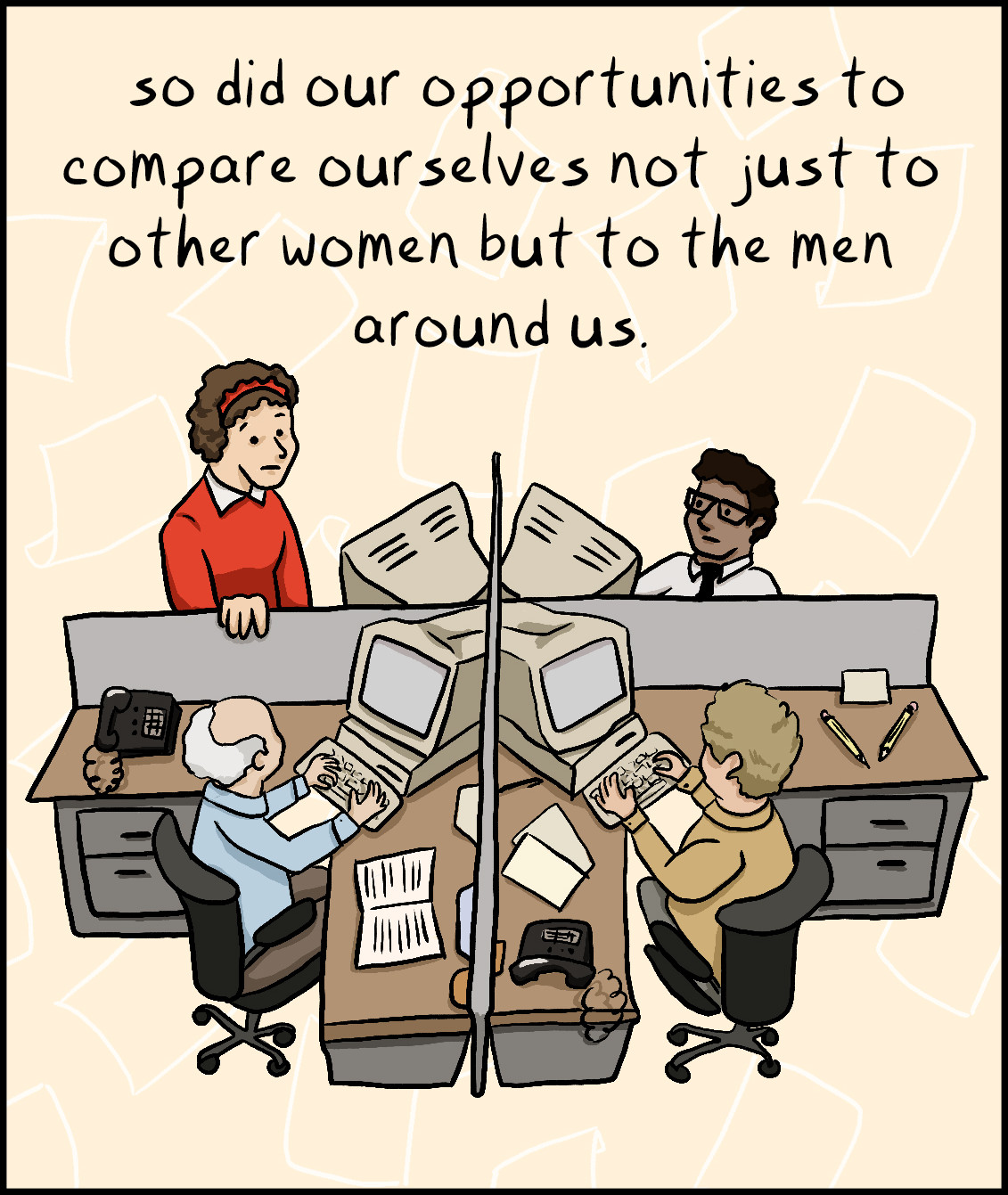so did our opportunities to compare ourselves not just to other women but to the men around us.