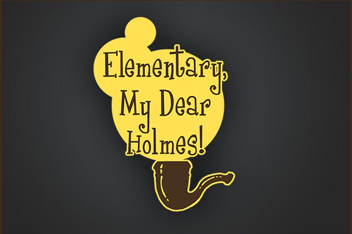 Elementary My Dear Holmes