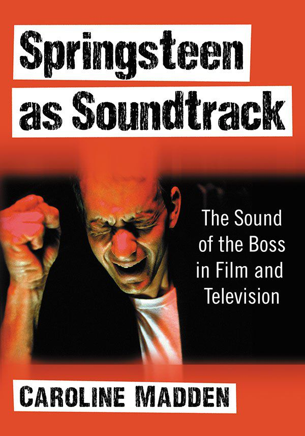 """""""Springsteen as Soundtrack: The Sound of the Boss in Film and Television."""""""