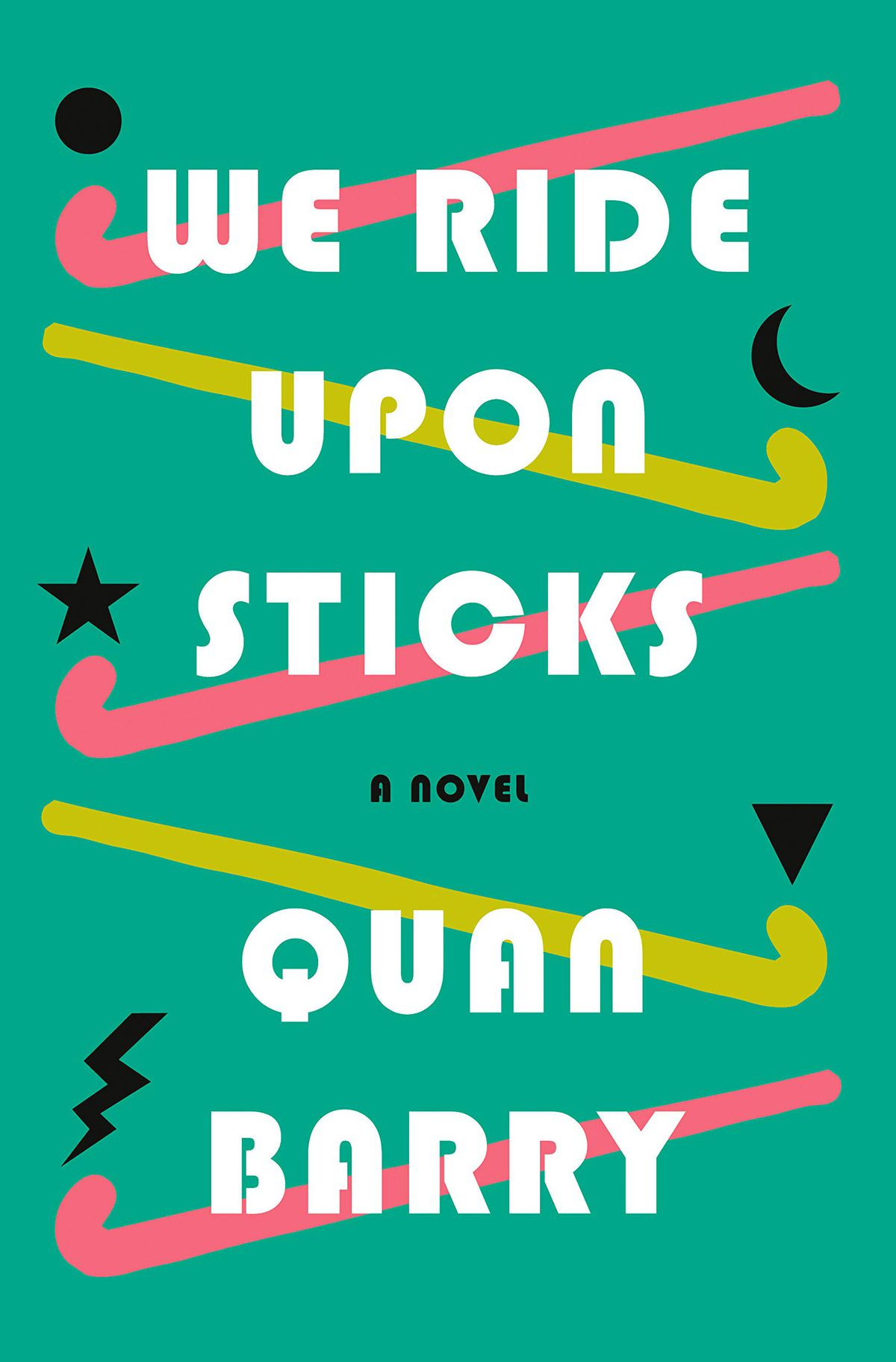The cover of the novel We Ride Upon Sticks by Quan Barry.
