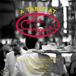 """<em>A Table at Le Cirque: Stories and Recipes from New York's Most Legendary Restaurant</em> by Sirio Maccioni and Pamela Fiori. Rizzoli: <a href=""""http://www.amazon.com/Table-Cirque-Stories-Legendary-Restaurant/dp/0847837947/ref=sr_1_203?s=books&ie=UTF8&q"""