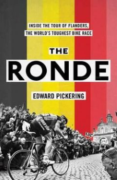 The Ronde – Inside the Tour of Flanders, the World's Toughest Bike Race, by Edward Pickering, publised by Simon & Schuster