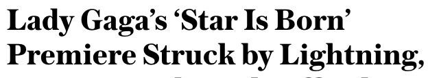 "Headline reading, ""Lady Gaga's 'Star Is Born' Premiere Struck by Lightning'"