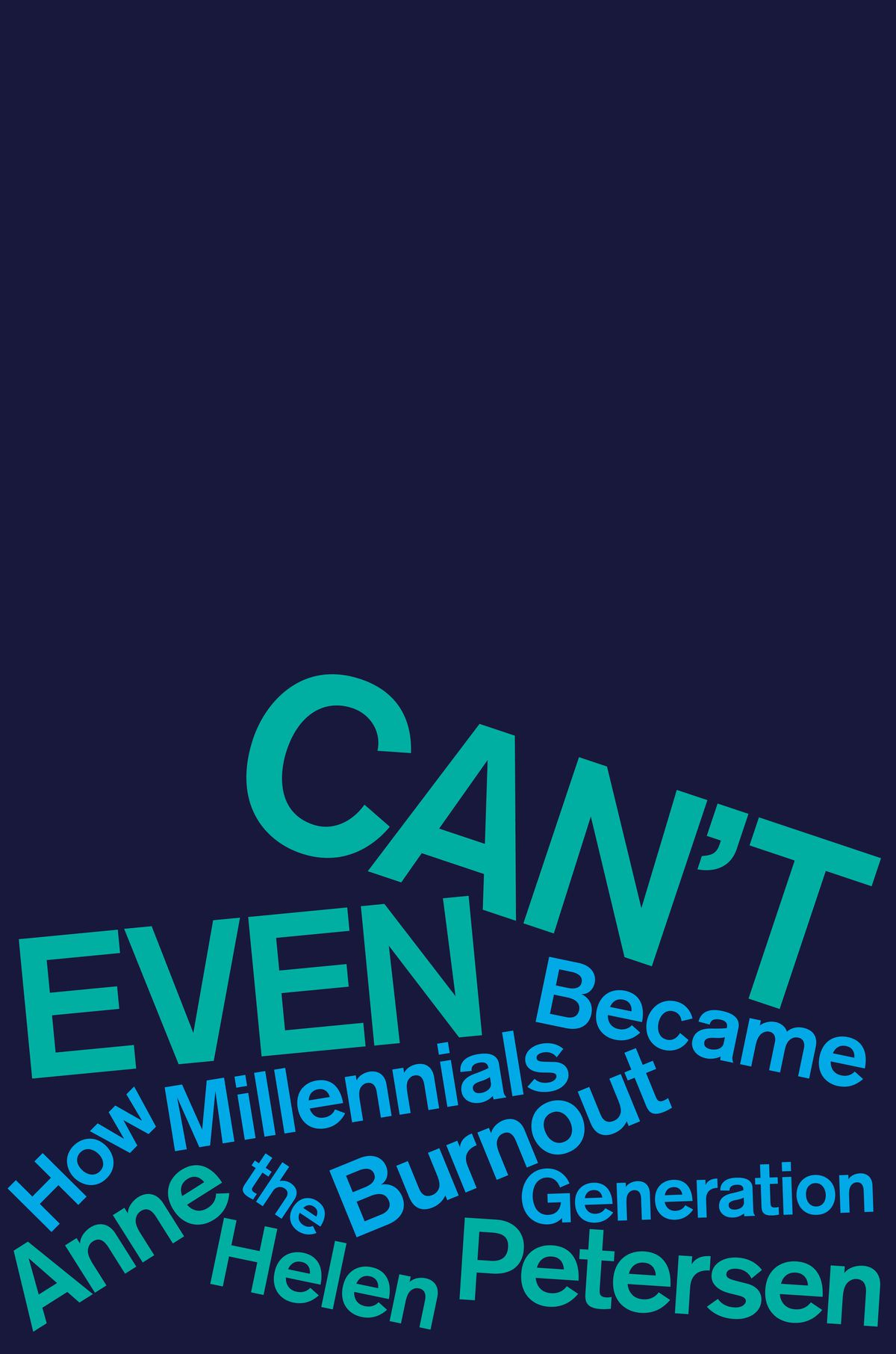 The cover of Can't Even: How Millennials Became the Burnout Generation, a book by Anne Helen Petersen