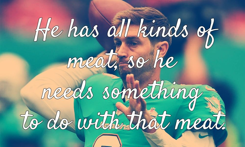 """An image of Jay Cutler in a Dolphins jersey overlaid with white script reading, """"He has all kinds of meat, so he needs something to do with that meat."""""""