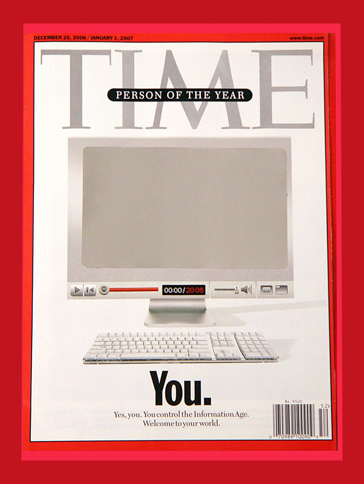 "A 2006 cover of Time magazine featuring the ""Person of the Year"": ""You."" The cover featured a silver reflective surface on the computer screen, designed to reflect the importance of user-generated internet content as a driving force in the modern world."