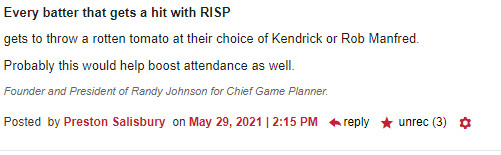 Every batter that gets a hit with RISP gets to throw a rotten tomato at their choice of Kendrick or Rob Manfred. Probably this would help boost attendance as well. 3 recs