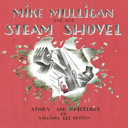"""Cover of """"Mike Mulligan and His Steam Shovel."""""""