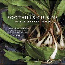 """<em>The Foothills Cuisine of Blackberry Farm: Recipes and Wisdom from Our Artisans, Chefs, and Smoky Mountain Ancestors</em> by Sam Beall and Marah Stets. Clarkson Potter: <a href=""""http://www.amazon.com/Foothills-Cuisine-Blackberry-Farm-Ancestors/dp/03078"""