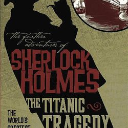 """""""The Further Adventures of Sherlock Holmes: The Titanic Tragedy"""" by William Seil brings the detective and Dr. Watson aboard the ship to investigate a theft of submarine plans."""