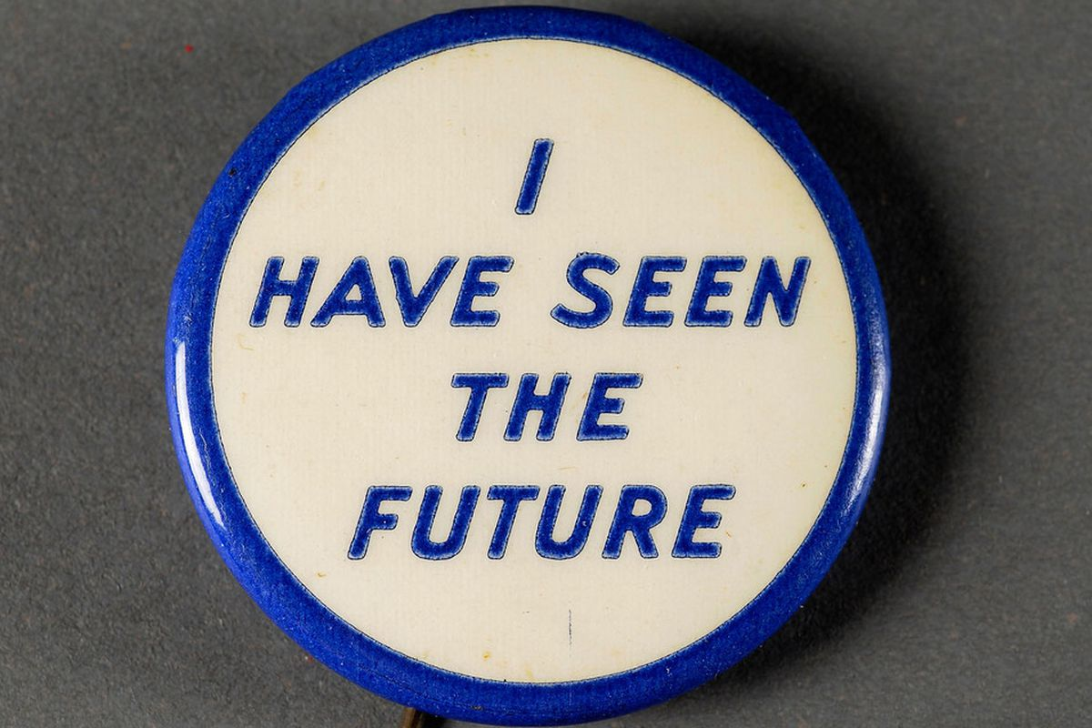 """A pin-on button reads, """"I have seen the future."""""""