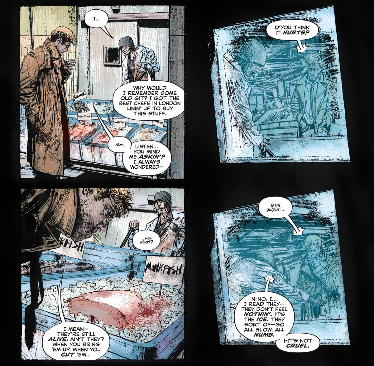 """""""D'you think it hurts?"""" John Constantine asks a London fishmonger about his filleted wares. """"I read they... they don't feel nothin',"""" the man responds. """"It's the ice. They sort of — go all slow. All numb."""" in John Constantine: Hellblazer #7, DC Comics (2020)."""