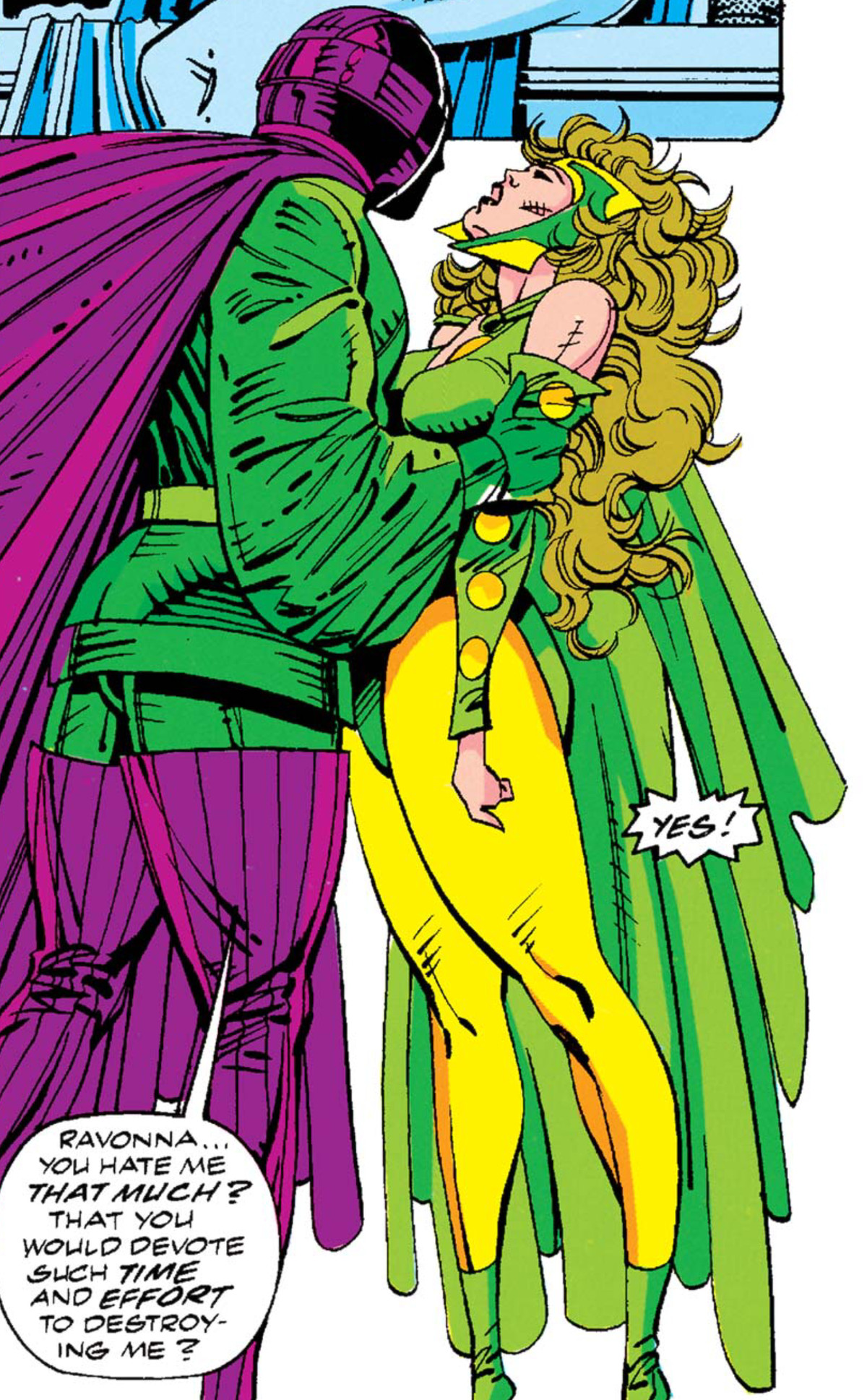 """""""Ravonna,"""" Kang says as he grips Ravonna Renslayer by the arms, """"You hate me that much? That you would devote such time and effort to destroying me?"""" """"Yes!"""" she cries, in Avengers Annual #21 (1992)."""