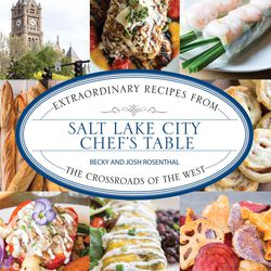 """""""Salt Lake City Chef's Table: Extraordinary Recipes from The Crossroads of the West"""" is by Becky and Josh Rosenthal."""