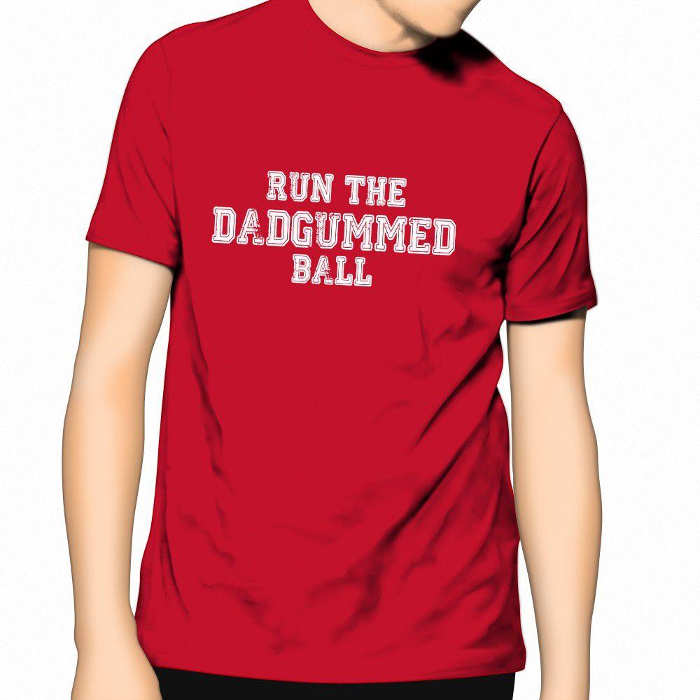 Run The Dadgummed Ball T-shirt