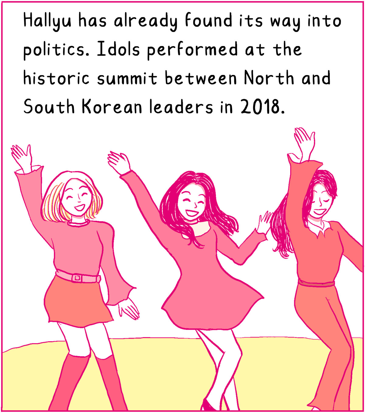 Hallyu has already found its way into politics. Idols performed at the historic summit between North and South Korean leaders in 2018.