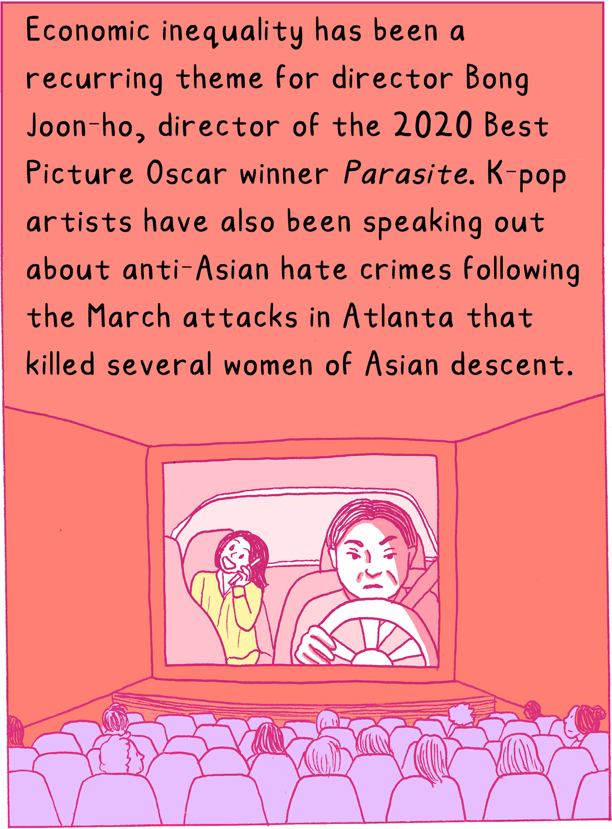 Economic inequality has been a recurring theme for director Bong Joon-ho, director of the 2020 Oscar-winner Parasite. K-pop artists have also been speaking out about anti-Asian hate crimes following the Atlanta attacks.