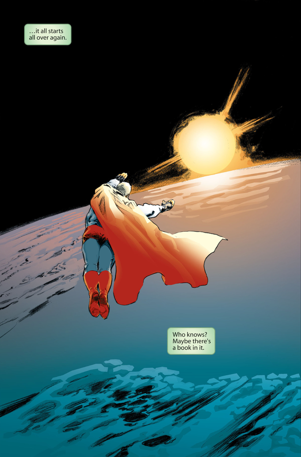 """""""It all starts over again. Who knows? Maybe there's a book in it,"""" says narration boxes, as Superman swoops over the atmosphere of the Earth, the sun rising over the horizon, in Secret Identity, DC Comics (2004)."""